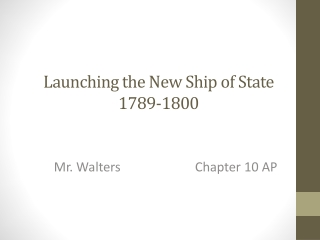 LAUNCHING THE NEW SHIP OF STATE -1789-1800