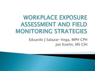 WORKPLACE EXPOSURE ASSESSMENT AND FIELD MONITORING STRATEGIES