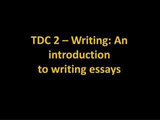 TDC 2 –  Writing :  An introduction to  writing essays