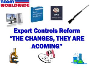 "Export Controls Reform ""THE CHANGES, THEY ARE ACOMING"""