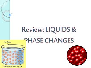 Review: LIQUIDS & PHASE CHANGES