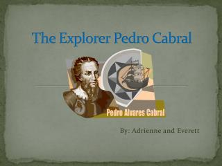 The Explorer Pedro Cabral