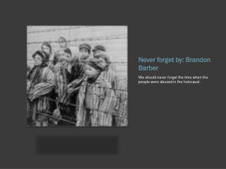 Never forget by: Brandon Barber