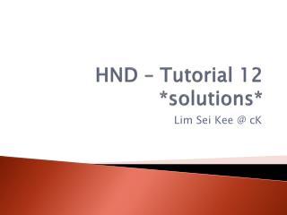 HND – Tutorial 12 *solutions*
