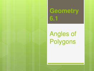 Geometry 6.1 Angles of Polygons