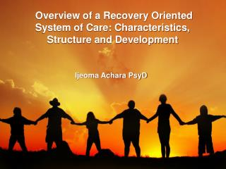 Overview of a Recovery Oriented System of Care: Characteristics, Structure and Development