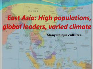 East Asia: High populations, global leaders, varied climate