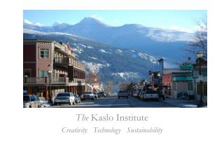 The  Kaslo Institute Creativity   Technology   Sustainability