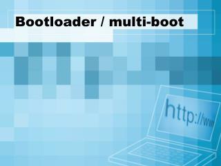 Bootloader / multi-boot
