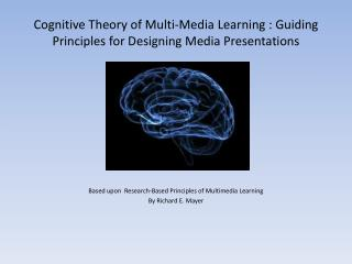 Cognitive Theory of Multi-Media Learning  : Guiding Principles for Designing Media Presentations