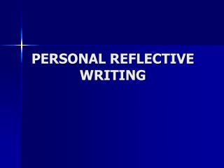 PERSONAL REFLECTIVE WRITING