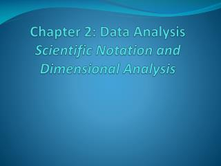 Chapter 2: Data Analysis Scientific Notation and Dimensional Analysis