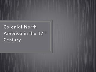 Colonial North  America in the 17 th  Century