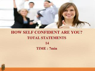 HOW SELF CONFIDENT ARE YOU? TOTAL STATEMENTS  14 TIME : 7min