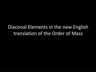 Diaconal Elements in the  new English translation of the Order of Mass