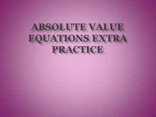 Absolute value Equations extra practice