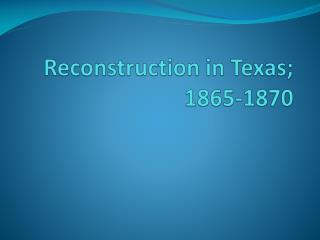 Reconstruction in Texas; 1865-1870