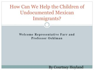 How  Can  W e  H elp  the  Children  of  Undocumented  Mexican  Immigrants ?