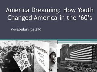 America Dreaming: How Youth Changed America in the '60's