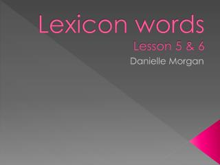 Lexicon words  Lesson 5 & 6