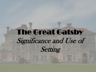 The Great Gatsby Significance and Use of Setting