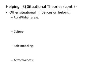 Helping:  3) Situational Theories (cont.) - Other  situational influences on helping: