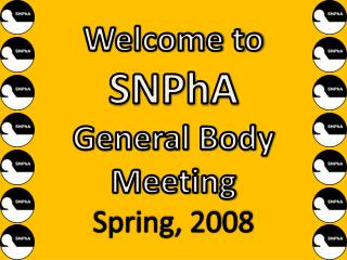 Welcome to SNPhA General Body Meeting Spring, 2008