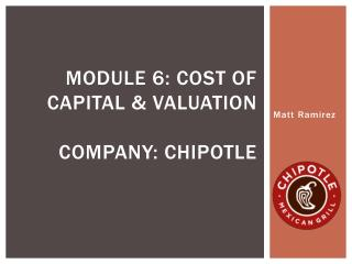 Module  6: cost of capital & Valuation Company: chipotle