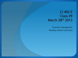 CI 402 E Class #9 March 28 th  2013