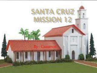 Santa C ruz Mission 12