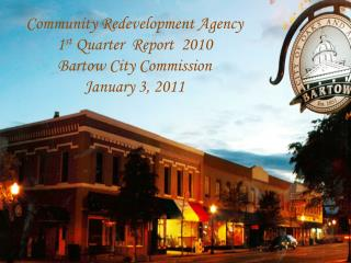Community Redevelopment Agency   1 st  Quarter  Report  2010 Bartow City Commission