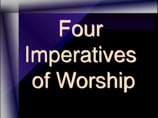 Four Imperatives  of Worship