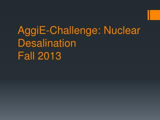 AggiE -Challenge: Nuclear Desalination Fall 2013