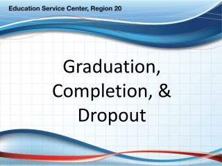 Graduation, Completion,    Dropout