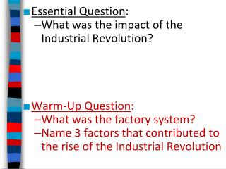Essential Question : What was the impact of the Industrial Revolution? Warm-Up Question :