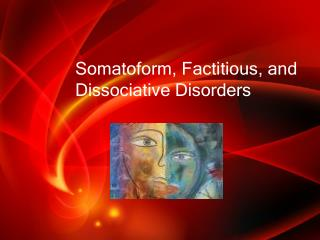 Somatoform,  Factitious, and  Dissociative Disorders