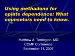 Using methadone for opiate dependence: What counselors need to know.