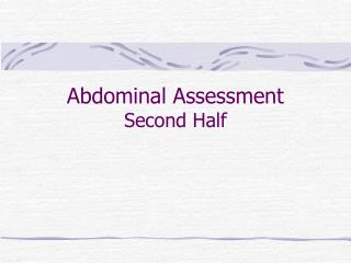 Abdominal Assessment Second Half