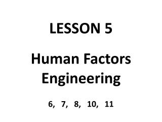 LESSON  5 Human  Factors  Engineering 6,   7,   8 ,   10,   11