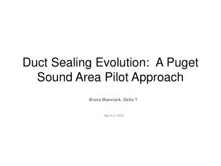 Duct Sealing Evolution:  A Puget Sound Area Pilot Approach