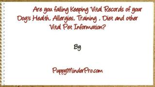 ppt 41082 Are you failing Keeping Vital Records of your Dog s Health Allergies Training Diet and other Vital Pet Informa