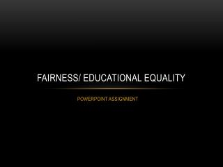 Fairness/ Educational equality