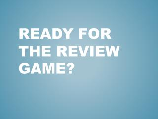 Ready for the Review Game?
