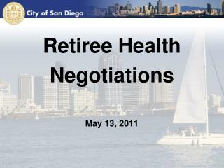 Retiree Health Negotiations May 13, 2011