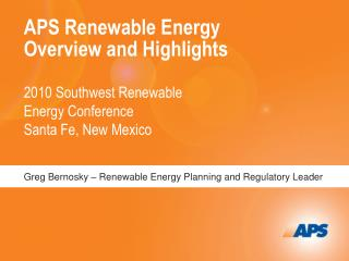 APS Renewable Energy Overview and Highlights 2010 Southwest Renewable  Energy Conference