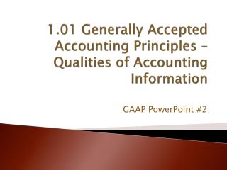 1.01 Generally  Accepted Accounting  Principles – Qualities of Accounting Information
