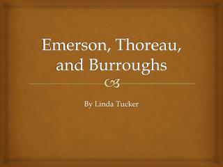 Emerson, Thoreau, and Burroughs