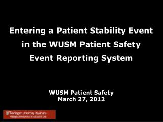 Entering a Patient Stability Event in the  WUSM  Patient Safety Event Reporting System