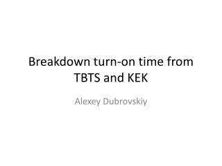 Breakdown turn-on time from TBTS and KEK