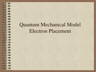 Quantum Mechanical Model  Electron Placement